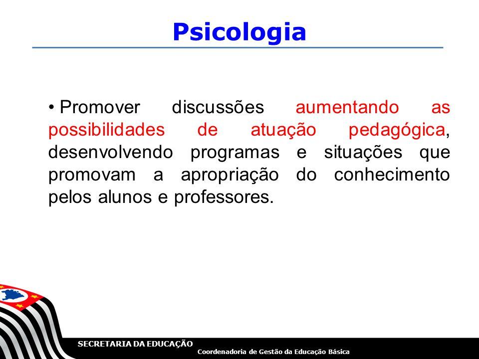 SECRETARIA DA EDUCAÇÃO Coordenadoria de Gestão da Educação Básica Psicologia Promover discussões aumentando as possibilidades de atuação pedagógica, d