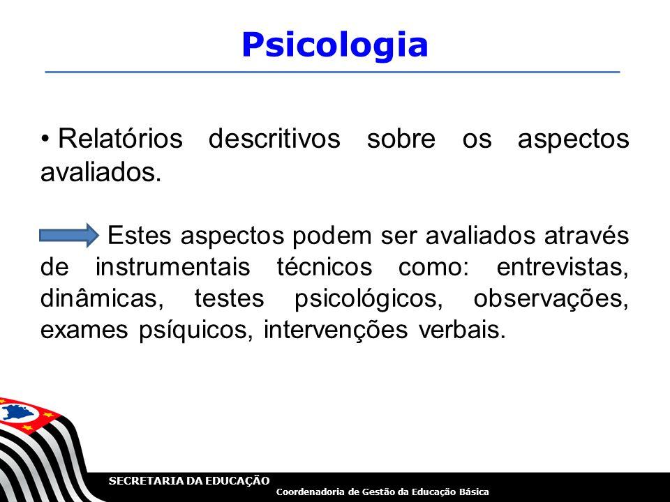 SECRETARIA DA EDUCAÇÃO Coordenadoria de Gestão da Educação Básica Psicologia Relatórios descritivos sobre os aspectos avaliados. Estes aspectos podem