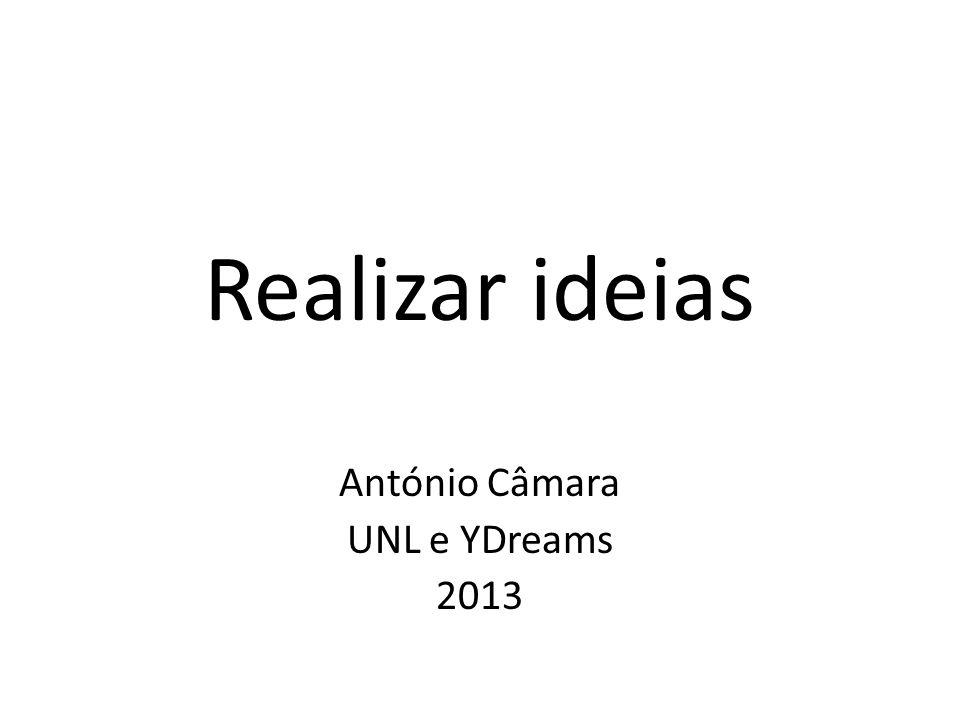 Realizar ideias António Câmara UNL e YDreams 2013