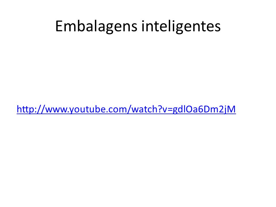 Embalagens inteligentes http://www.youtube.com/watch v=gdlOa6Dm2jM