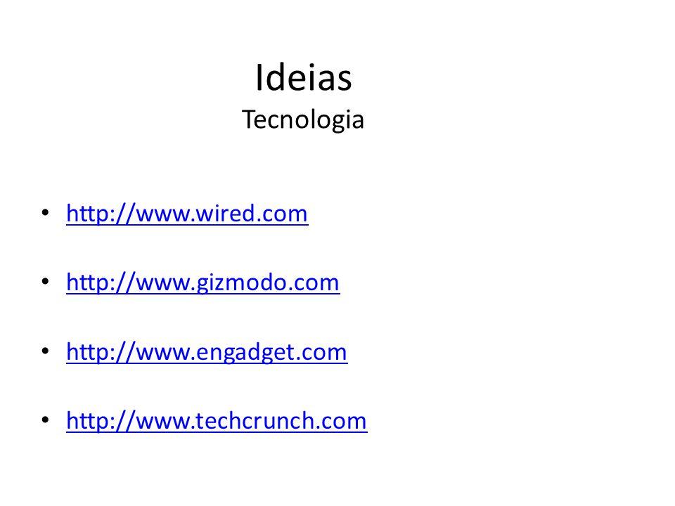 Ideias Tecnologia http://www.wired.com http://www.gizmodo.com http://www.engadget.com http://www.techcrunch.com