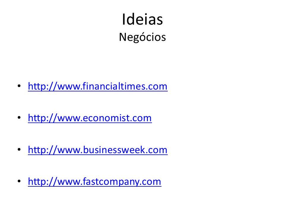 Ideias Negócios http://www.financialtimes.com http://www.economist.com http://www.businessweek.com http://www.fastcompany.com
