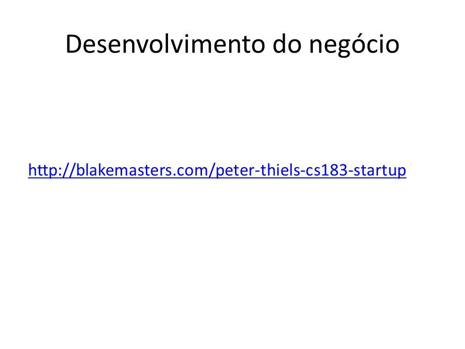 Desenvolvimento do negócio http://blakemasters.com/peter-thiels-cs183-startup