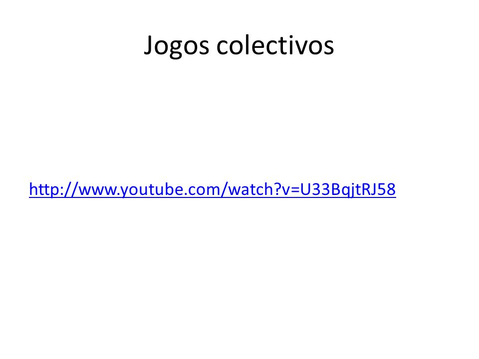 Jogos colectivos http://www.youtube.com/watch?v=U33BqjtRJ58