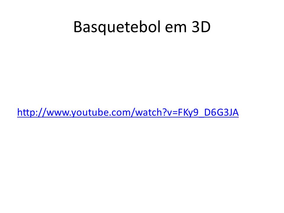 Basquetebol em 3D http://www.youtube.com/watch v=FKy9_D6G3JA
