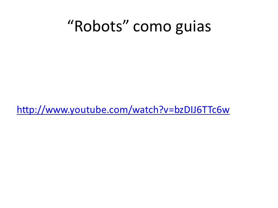 Robots como guias http://www.youtube.com/watch v=bzDIJ6TTc6w