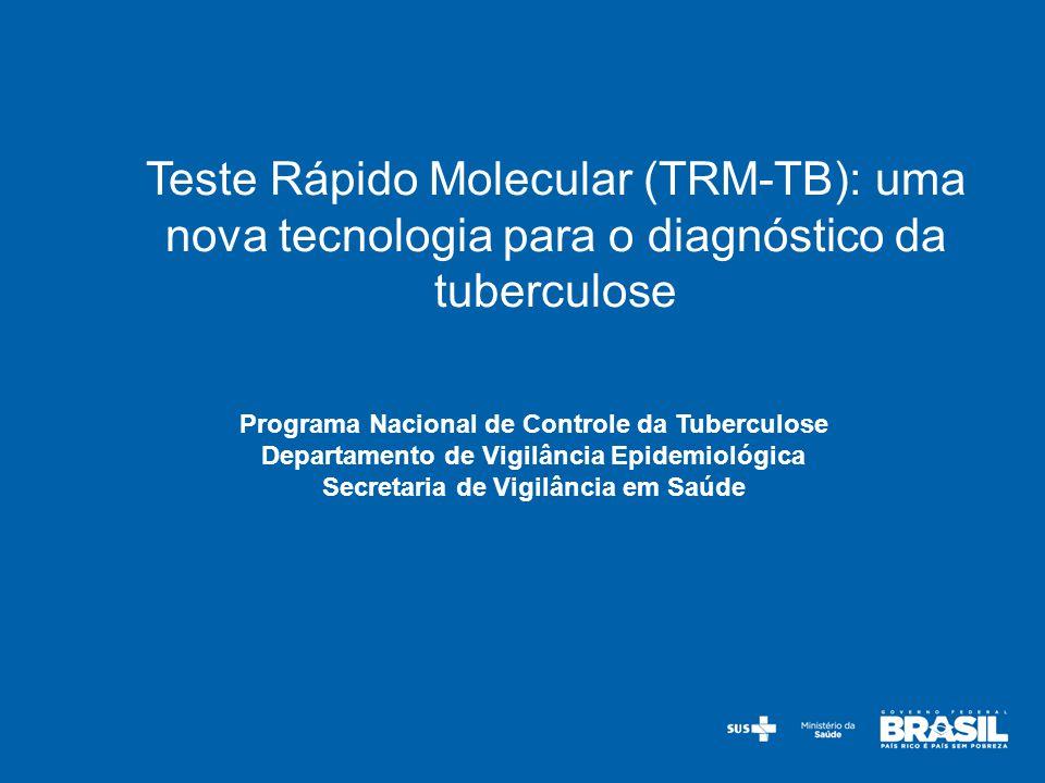 Programa Nacional de Controle da Tuberculose Departamento de Vigilância Epidemiológica Secretaria de Vigilância em Saúde Teste Rápido Molecular (TRM-T