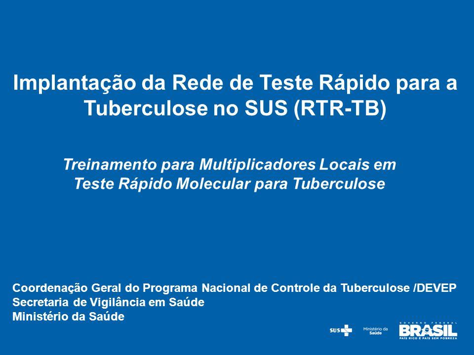 Coordenação Geral do Programa Nacional de Controle da Tuberculose /DEVEP Secretaria de Vigilância em Saúde Ministério da Saúde Implantação da Rede de