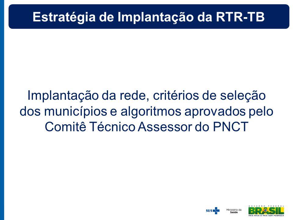 Implantação da rede, critérios de seleção dos municípios e algoritmos aprovados pelo Comitê Técnico Assessor do PNCT Estratégia de Implantação da RTR-