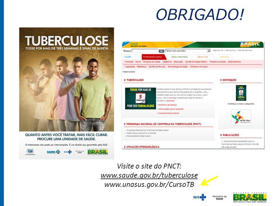 OBRIGADO! Visite o site do PNCT: www.saude.gov.br/tuberculose www.unasus.gov.br/CursoTB