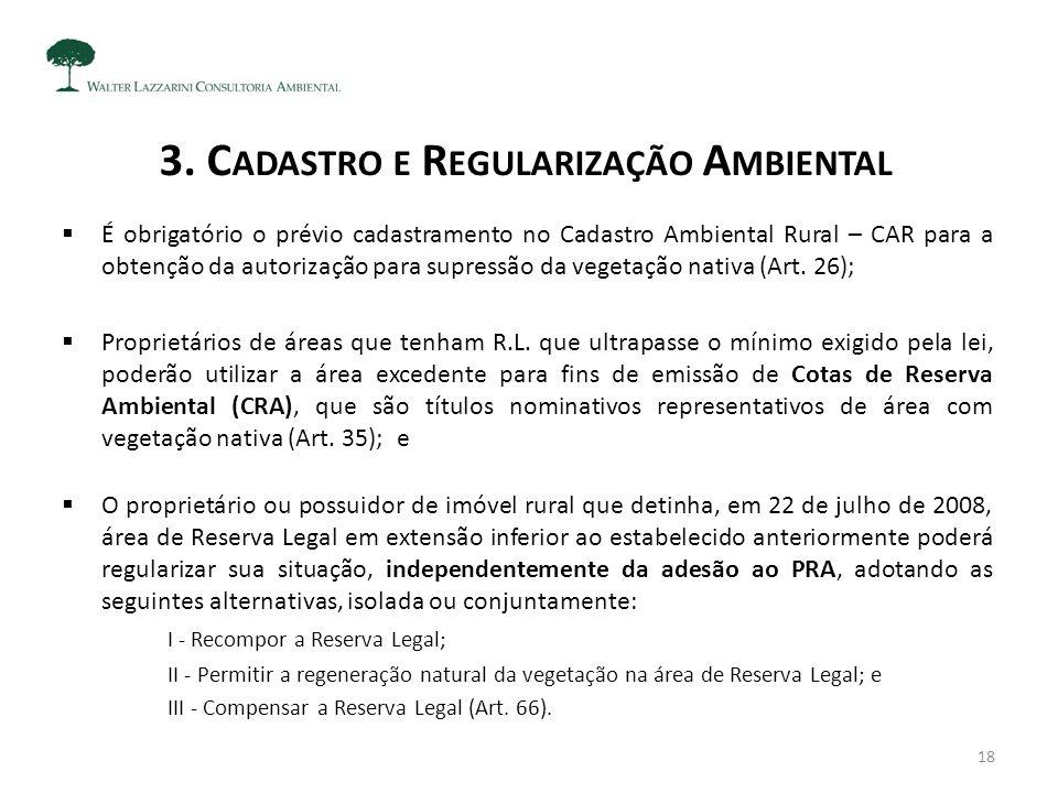 3. C ADASTRO E R EGULARIZAÇÃO A MBIENTAL  É obrigatório o prévio cadastramento no Cadastro Ambiental Rural – CAR para a obtenção da autorização para