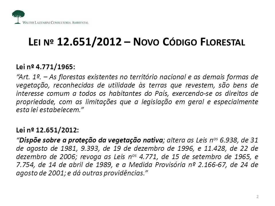 """L EI Nº 12.651/2012 – N OVO C ÓDIGO F LORESTAL Lei nº 4.771/1965: """"Art. 1º. – As florestas existentes no território nacional e as demais formas de veg"""