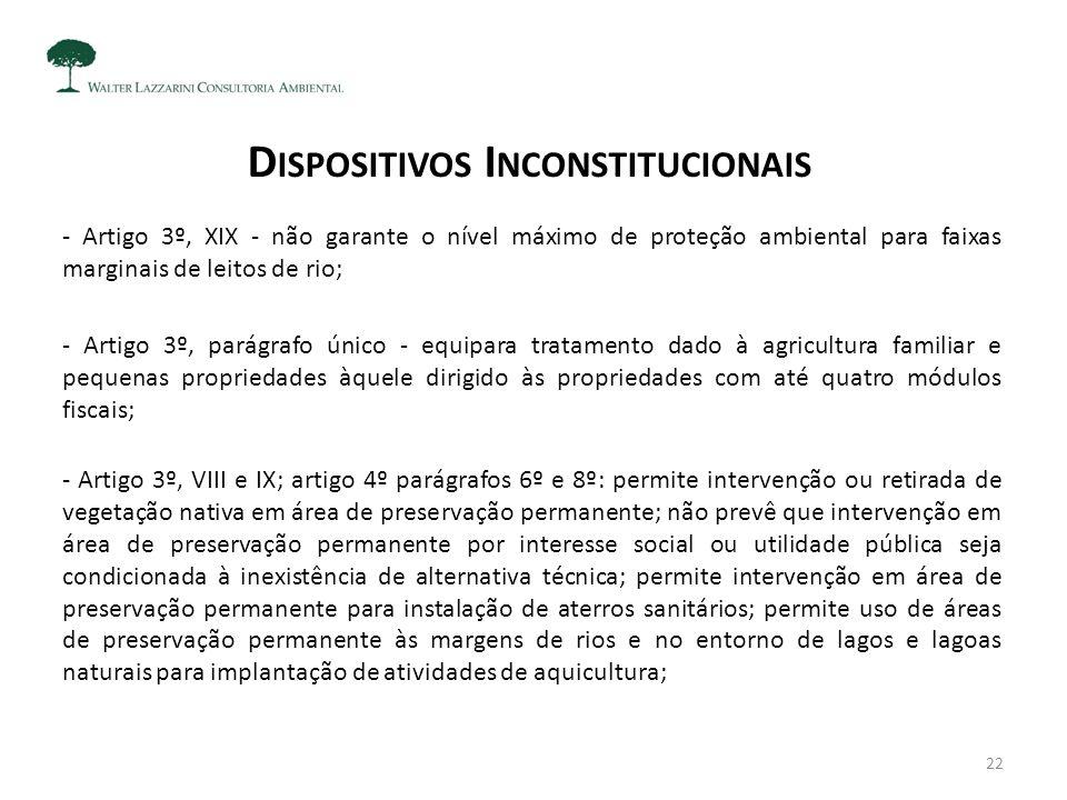 D ISPOSITIVOS I NCONSTITUCIONAIS - Artigo 3º, XIX - não garante o nível máximo de proteção ambiental para faixas marginais de leitos de rio; - Artigo
