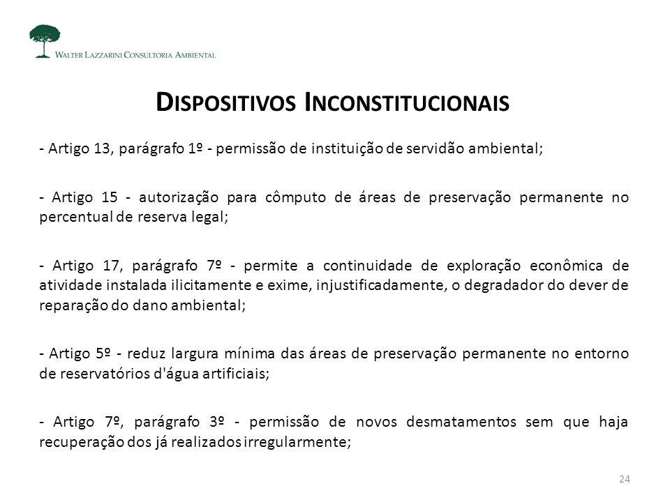 D ISPOSITIVOS I NCONSTITUCIONAIS - Artigo 13, parágrafo 1º - permissão de instituição de servidão ambiental; - Artigo 15 - autorização para cômputo de