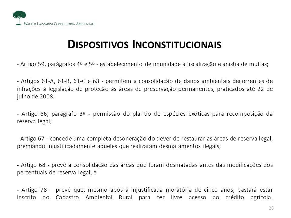 D ISPOSITIVOS I NCONSTITUCIONAIS - Artigo 59, parágrafos 4º e 5º - estabelecimento de imunidade à fiscalização e anistia de multas; - Artigos 61-A, 61