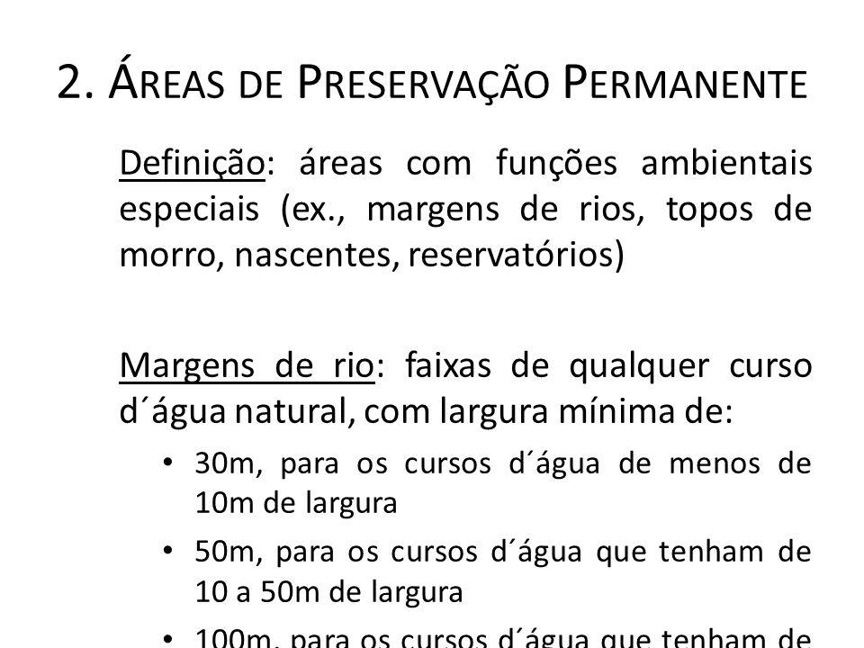 2. Á REAS DE P RESERVAÇÃO P ERMANENTE Definição: áreas com funções ambientais especiais (ex., margens de rios, topos de morro, nascentes, reservatório