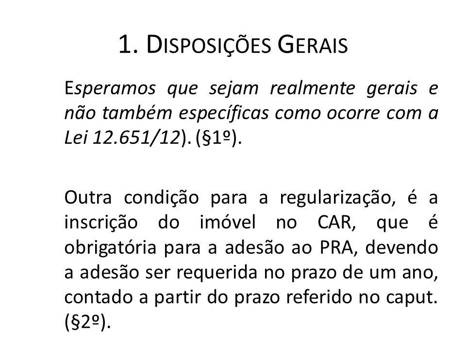 1. D ISPOSIÇÕES G ERAIS Esperamos que sejam realmente gerais e não também específicas como ocorre com a Lei 12.651/12). (§1º). Outra condição para a r