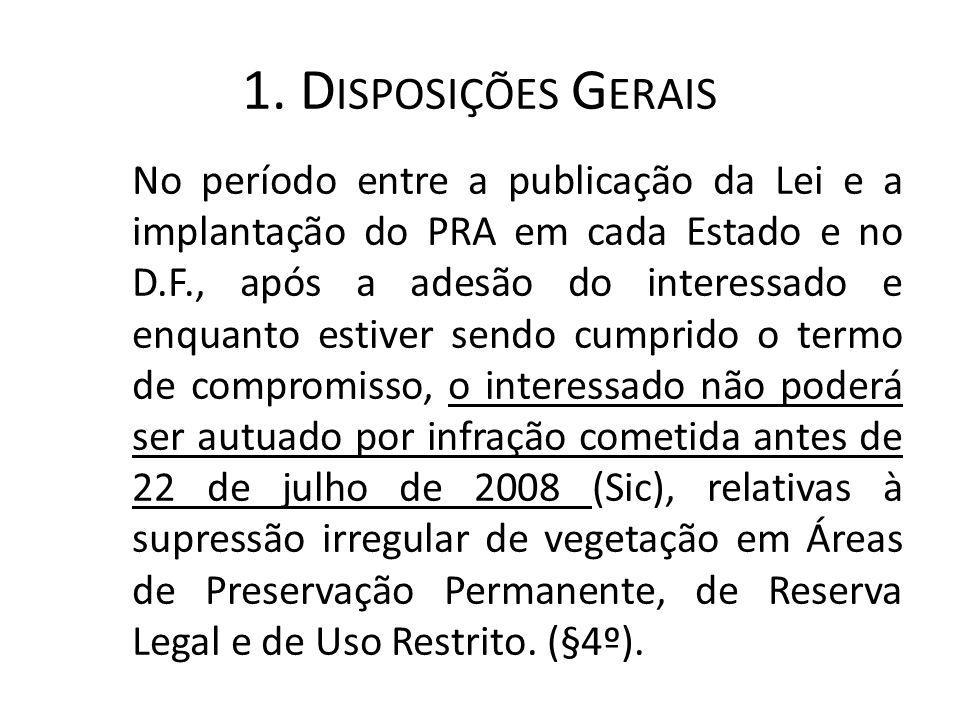 1. D ISPOSIÇÕES G ERAIS No período entre a publicação da Lei e a implantação do PRA em cada Estado e no D.F., após a adesão do interessado e enquanto