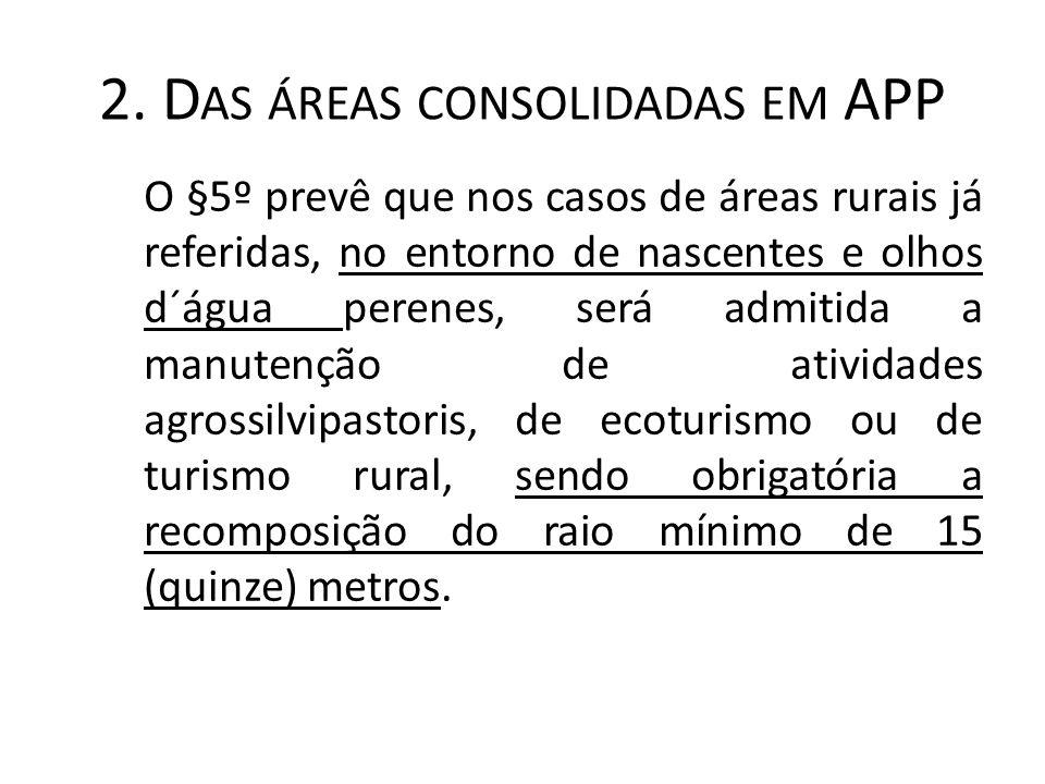 2. D AS ÁREAS CONSOLIDADAS EM APP O §5º prevê que nos casos de áreas rurais já referidas, no entorno de nascentes e olhos d´água perenes, será admitid