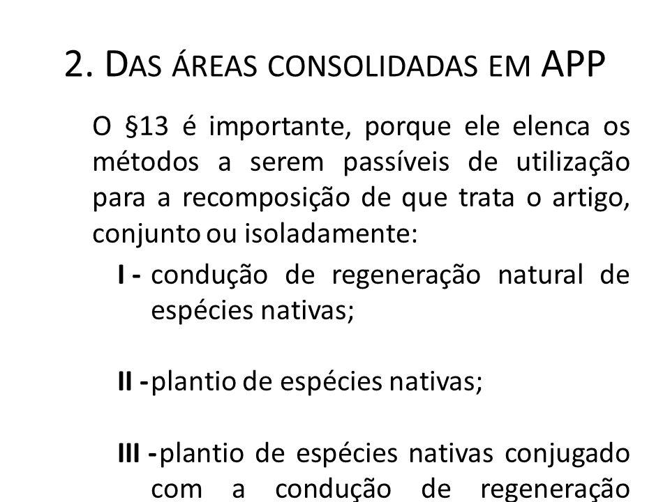 2. D AS ÁREAS CONSOLIDADAS EM APP O §13 é importante, porque ele elenca os métodos a serem passíveis de utilização para a recomposição de que trata o