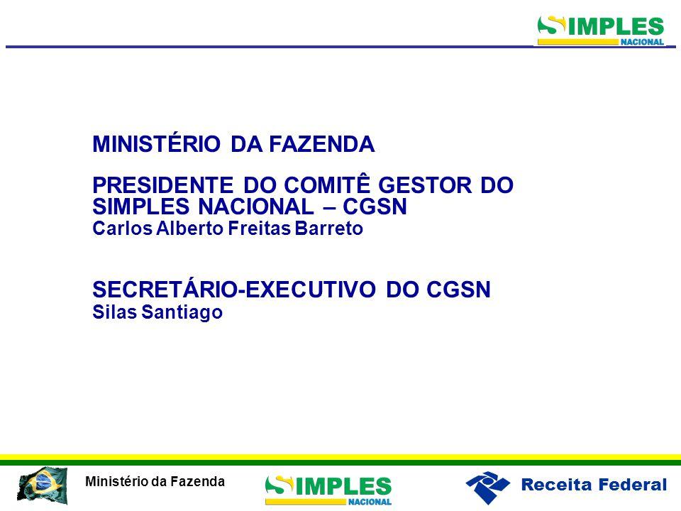 Receita Federal Ministério da Fazenda MINISTÉRIO DA FAZENDA PRESIDENTE DO COMITÊ GESTOR DO SIMPLES NACIONAL – CGSN Carlos Alberto Freitas Barreto SECR
