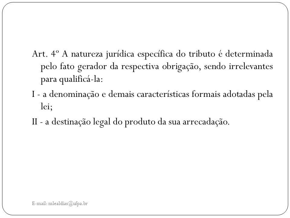 E-mail: mlealdias@ufpa.br Art. 4º A natureza jurídica específica do tributo é determinada pelo fato gerador da respectiva obrigação, sendo irrelevante