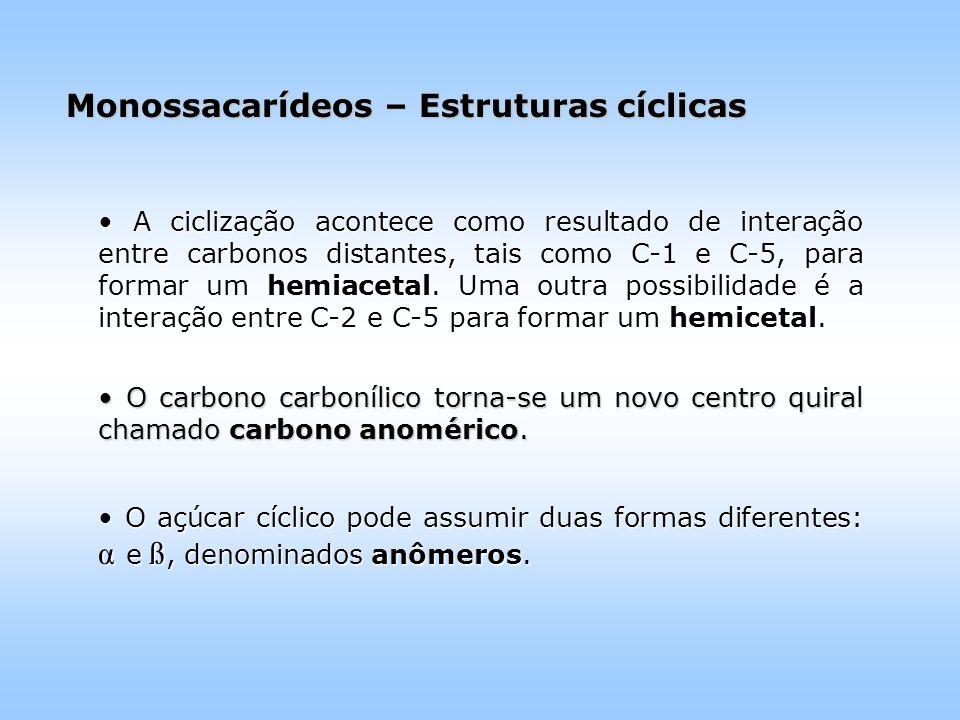 A ciclização acontece como resultado de interação entre carbonos distantes, tais como C-1 e C-5, para formar um hemiacetal.