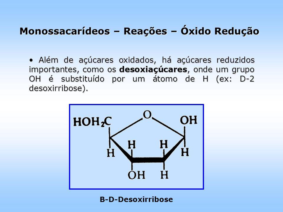 Além de açúcares oxidados, há açúcares reduzidos importantes, como os desoxiaçúcares, onde um grupo OH é substituído por um átomo de H (ex: D-2 desoxirribose).