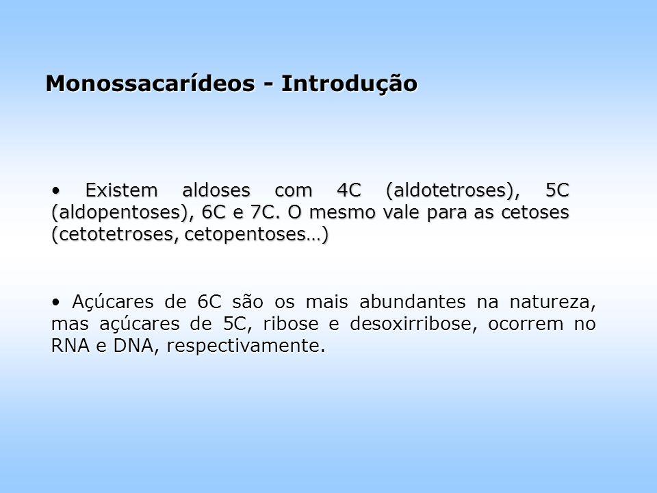 Monossacarídeos - Introdução Existem aldoses com 4C (aldotetroses), 5C (aldopentoses), 6C e 7C.