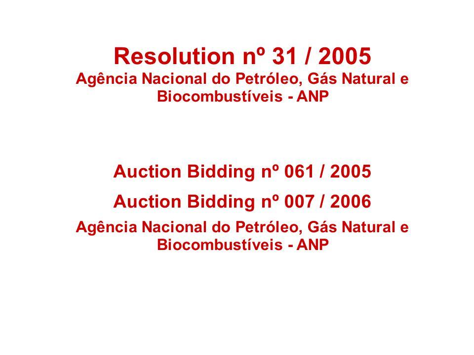 Resolution nº 31 / 2005 Agência Nacional do Petróleo, Gás Natural e Biocombustíveis - ANP Auction Bidding nº 061 / 2005 Auction Bidding nº 007 / 2006
