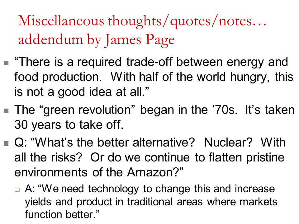 "Miscellaneous thoughts/quotes/notes… addendum by James Page ""There is a required trade-off between energy and food production. With half of the world"