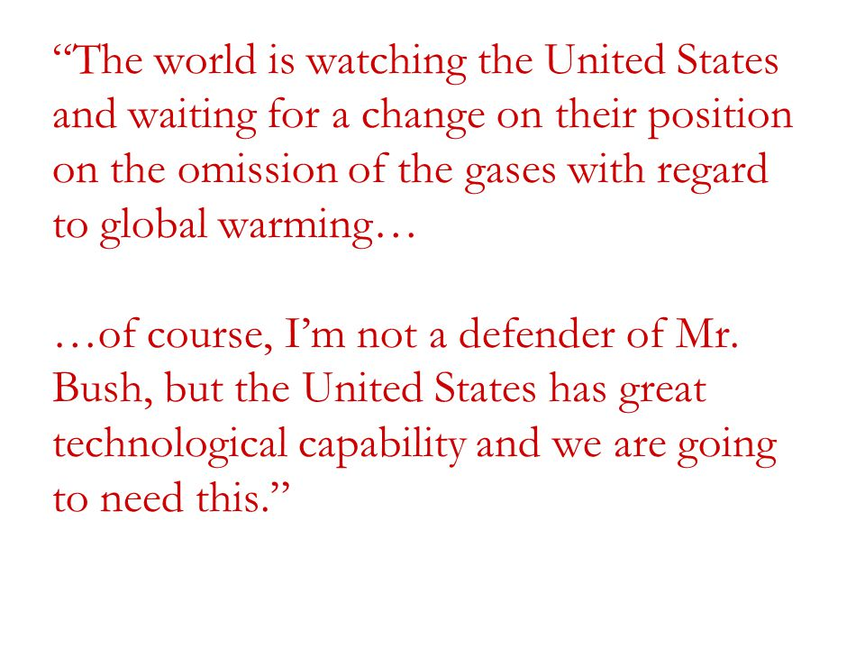 """""""The world is watching the United States and waiting for a change on their position on the omission of the gases with regard to global warming… …of co"""