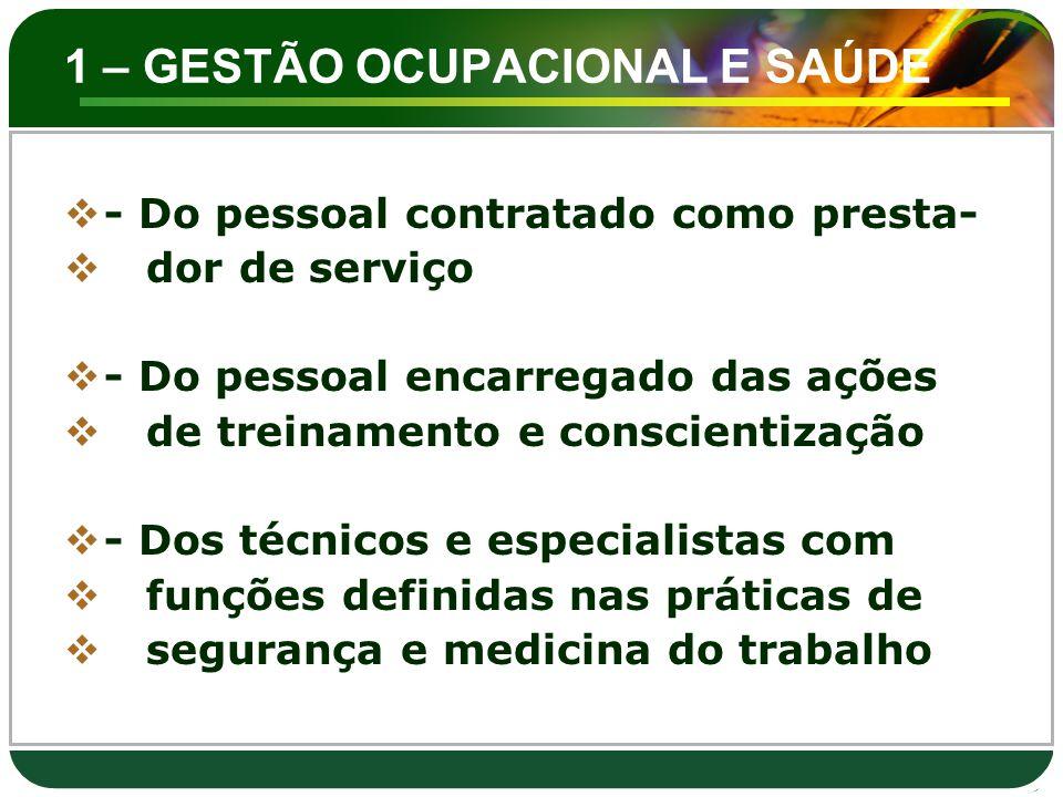 1 – GESTÃO OCUPACIONAL E SAÚDE  - Do pessoal contratado como presta-  dor de serviço  - Do pessoal encarregado das ações  de treinamento e conscie