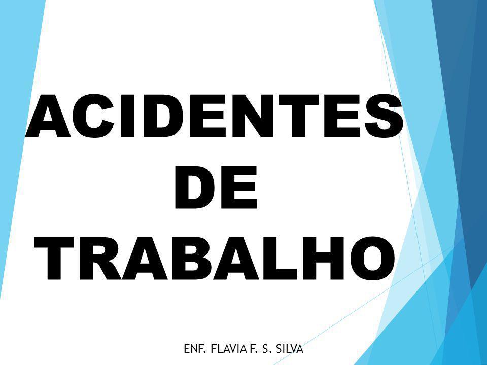 ACIDENTES DE TRABALHO ENF. FLAVIA F. S. SILVA