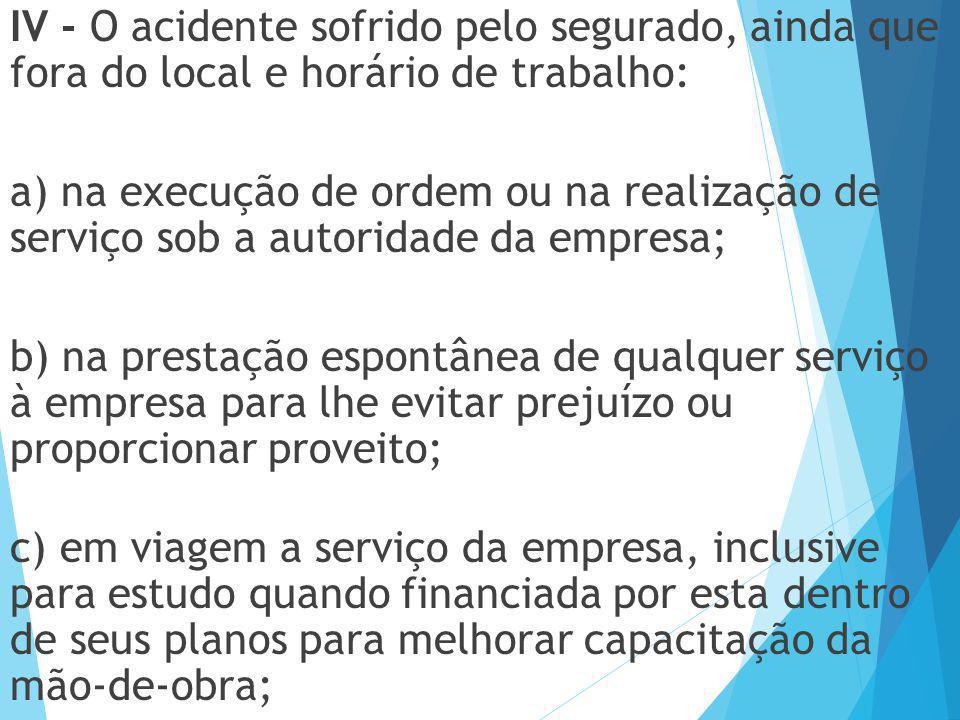 IV - O acidente sofrido pelo segurado, ainda que fora do local e horário de trabalho: a) na execução de ordem ou na realização de serviço sob a autori