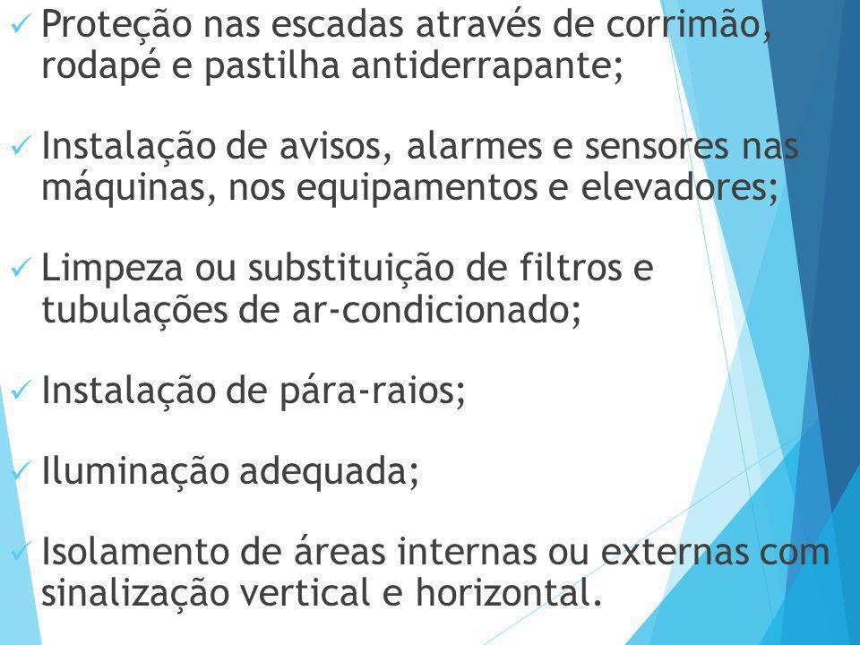 Proteção nas escadas através de corrimão, rodapé e pastilha antiderrapante; Instalação de avisos, alarmes e sensores nas máquinas, nos equipamentos e