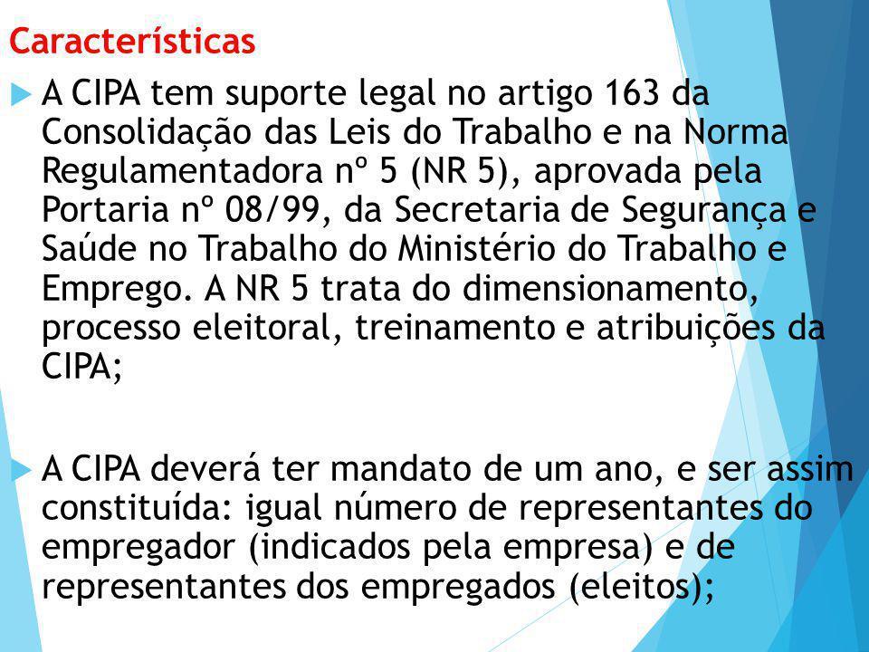 Características  A CIPA tem suporte legal no artigo 163 da Consolidação das Leis do Trabalho e na Norma Regulamentadora nº 5 (NR 5), aprovada pela Po