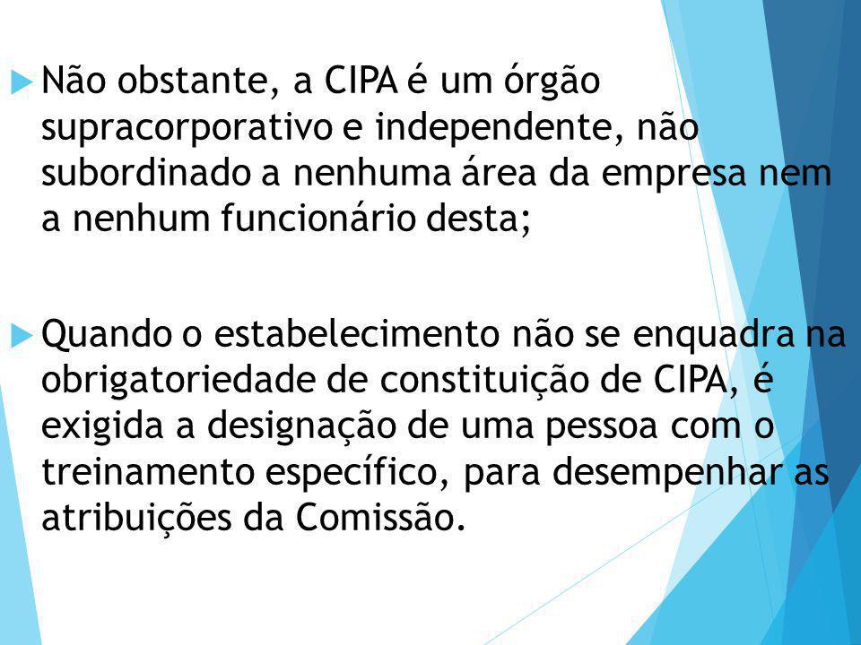  Não obstante, a CIPA é um órgão supracorporativo e independente, não subordinado a nenhuma área da empresa nem a nenhum funcionário desta;  Quando