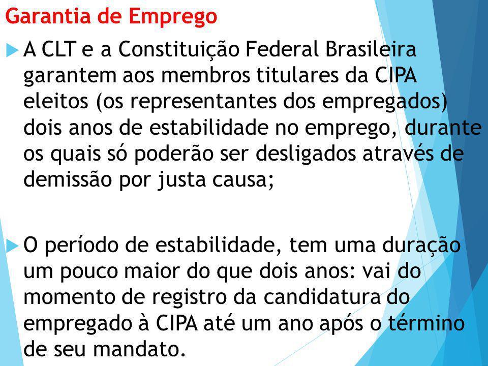 Garantia de Emprego  A CLT e a Constituição Federal Brasileira garantem aos membros titulares da CIPA eleitos (os representantes dos empregados) dois