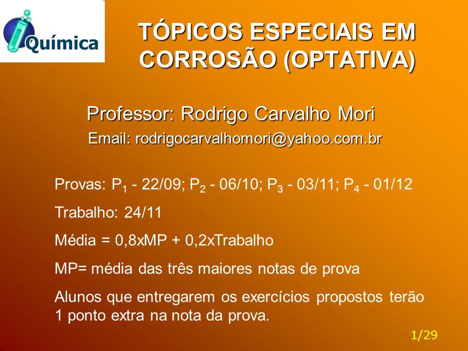TÓPICOS ESPECIAIS EM CORROSÃO (OPTATIVA) Professor: Rodrigo Carvalho Mori Email: rodrigocarvalhomori@yahoo.com.br Email: rodrigocarvalhomori@yahoo.com