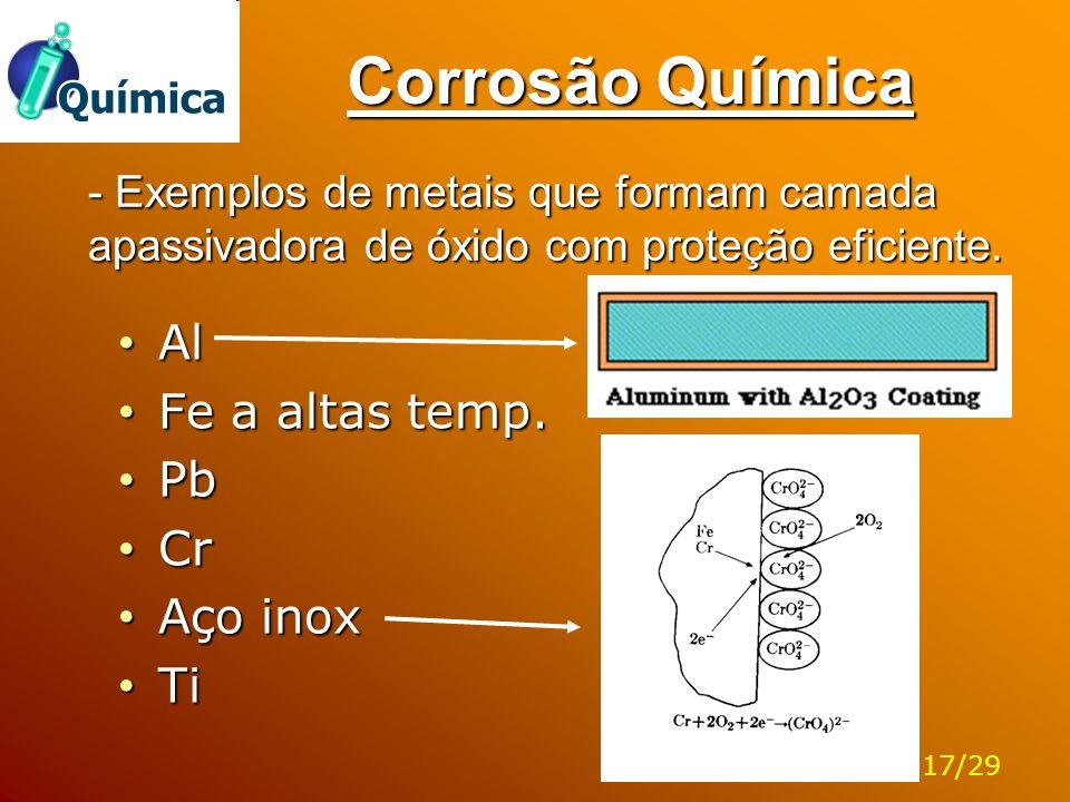 Corrosão Química Al Al Fe a altas temp. Fe a altas temp. Pb Pb Cr Cr Aço inox Aço inox Ti Ti - Exemplos de metais que formam camada apassivadora de óx
