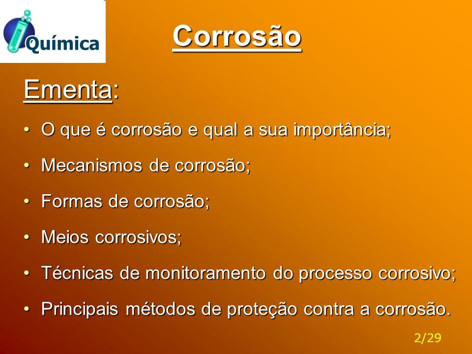 Corrosão Bibliografia: 1) Gentil, V., Corrosão, Ed.