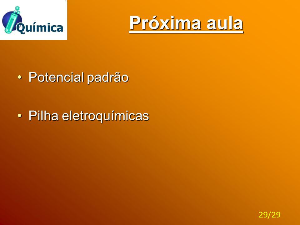 Próxima aula Potencial padrãoPotencial padrão Pilha eletroquímicasPilha eletroquímicas 29/29