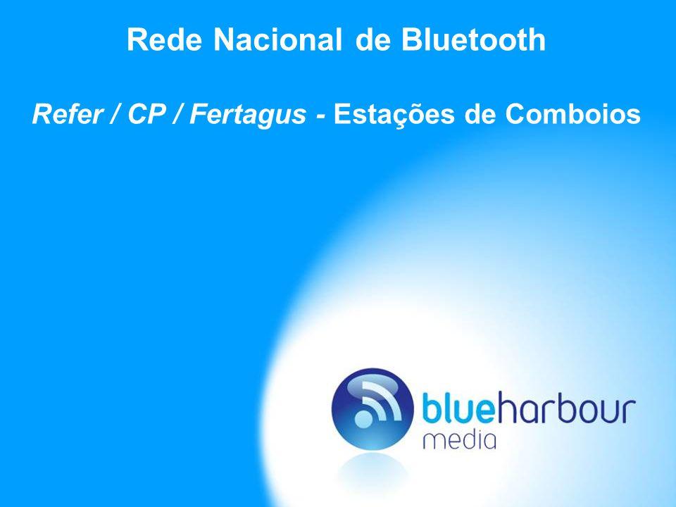 Especificidades da Rede Nacional de Bluetooth É uma Rede Nacional de Bluetooth que disponibiliza a todos os anunciantes/marcas a possibilidade de comunicar directamente para o telemóvel do seu do seu público alvo, num total de 8 estações de comboios: Santa Apolónia (Lisboa)São Bento (Porto) Cais do Sodré (Lisboa)Faro (Algarve) Sete Rios (Lisboa)Pragal (Margem Sul) Entrecampos (Lisboa)Corroios (Margem Sul) Todos os passageiros e visitantes ao entrar nas estações de comboios recebem os conteúdos digitais (campanhas publicitárias) directamente nos seus telemóveis de forma rápida, simples, gratuita e não intrusiva.