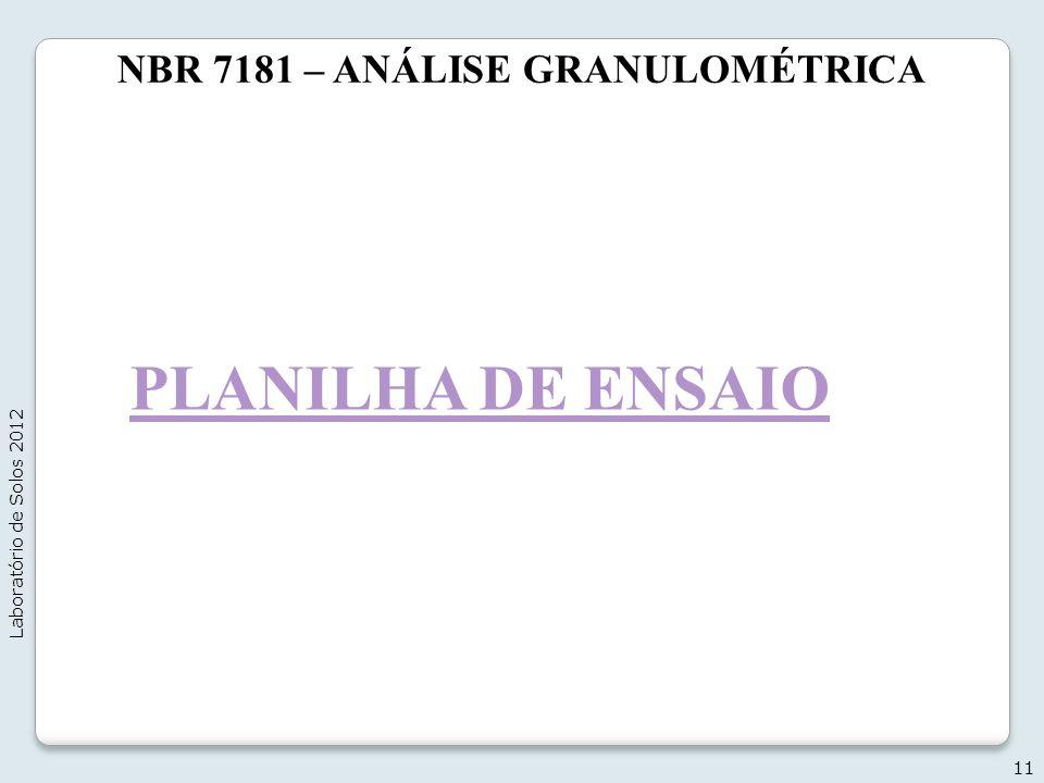 NBR 7181 – ANÁLISE GRANULOMÉTRICA PLANILHA DE ENSAIO 11 Laboratório de Solos 2012