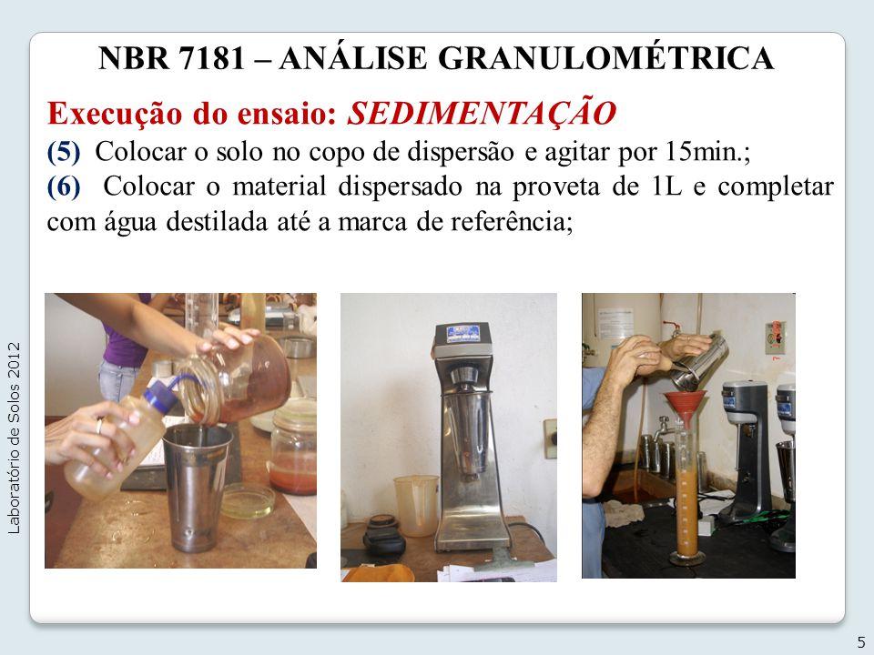 NBR 7181 – ANÁLISE GRANULOMÉTRICA Execução do ensaio: SEDIMENTAÇÃO (5) Colocar o solo no copo de dispersão e agitar por 15min.; (6) Colocar o material