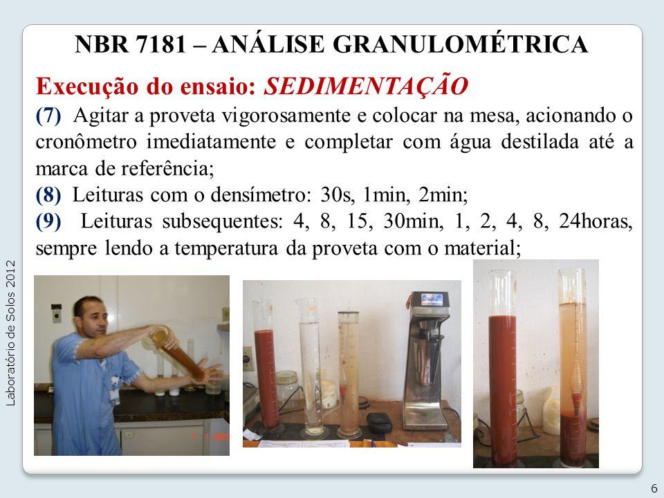 NBR 7181 – ANÁLISE GRANULOMÉTRICA Execução do ensaio: SEDIMENTAÇÃO (7) Agitar a proveta vigorosamente e colocar na mesa, acionando o cronômetro imedia