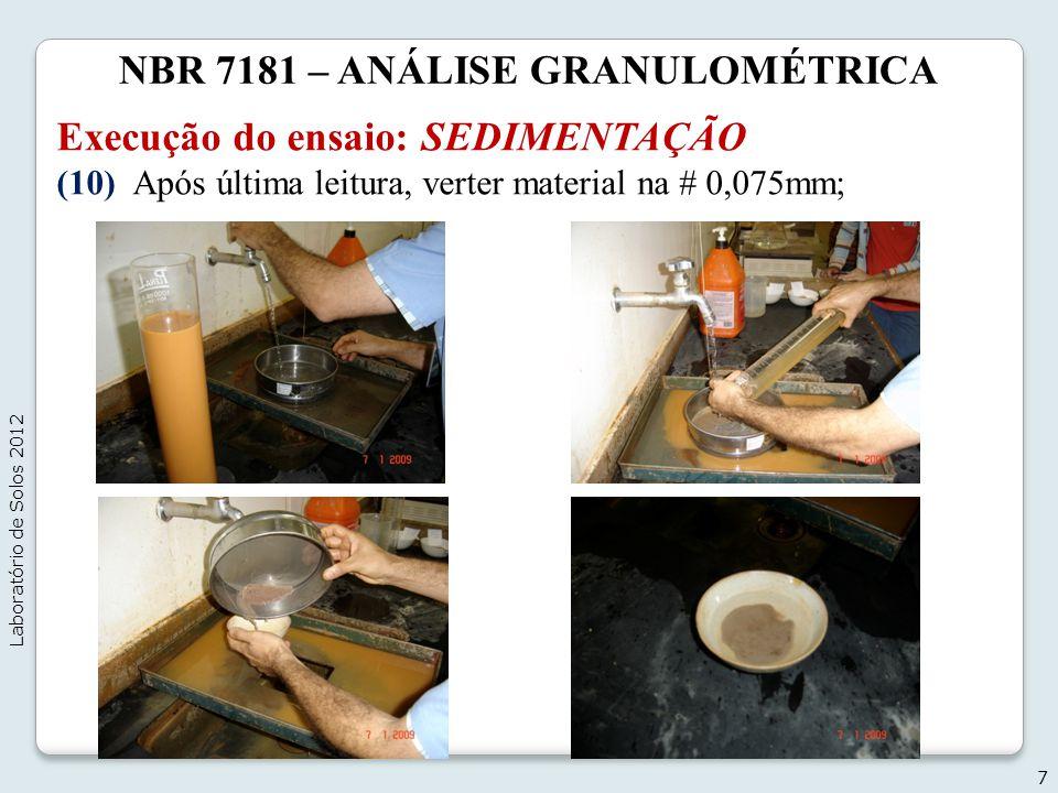 NBR 7181 – ANÁLISE GRANULOMÉTRICA Execução do ensaio: SEDIMENTAÇÃO (10) Após última leitura, verter material na # 0,075mm; 7 Laboratório de Solos 2012