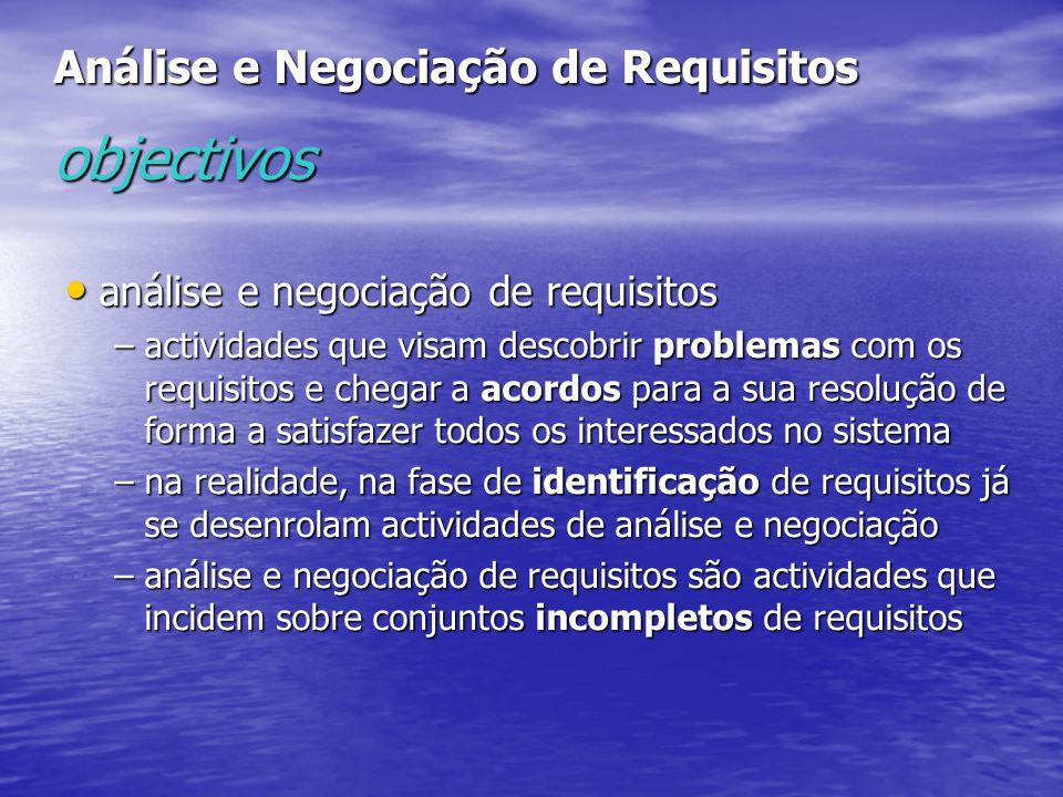 Análise e Negociação de Requisitos objectivos análise e negociação de requisitos análise e negociação de requisitos –actividades que visam descobrir p