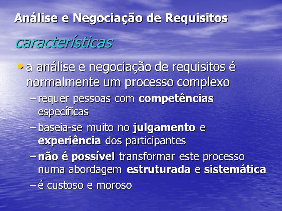 Análise e Negociação de Requisitos características a análise e negociação de requisitos é normalmente um processo complexo a análise e negociação de r